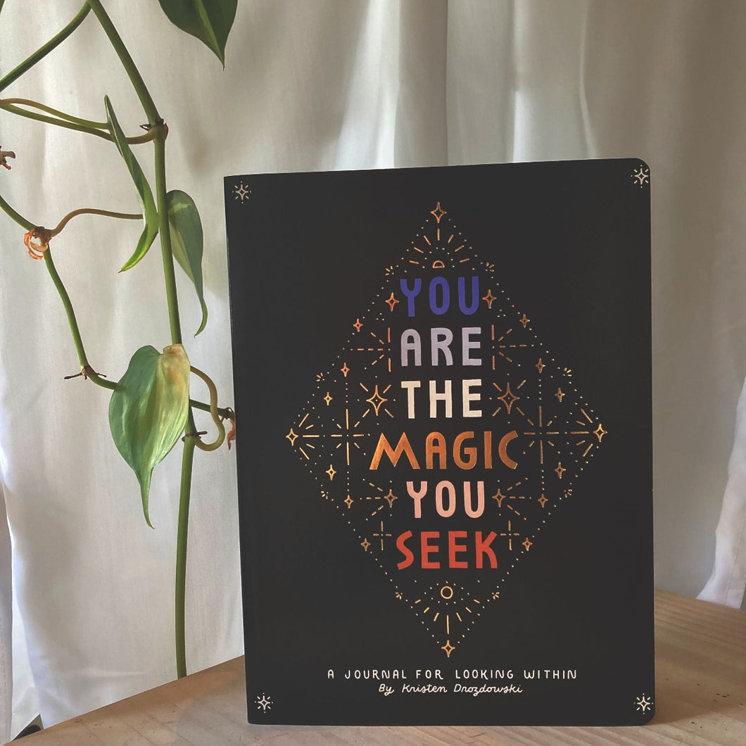 You Are The Magic You Seek By Kristen Drozdowski