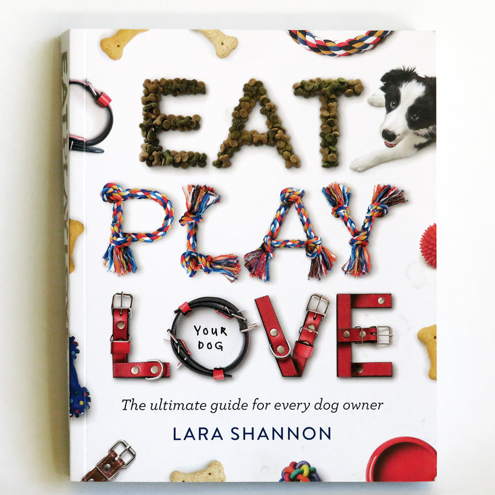 Eat Play Love Your Dog by Lara Shannon