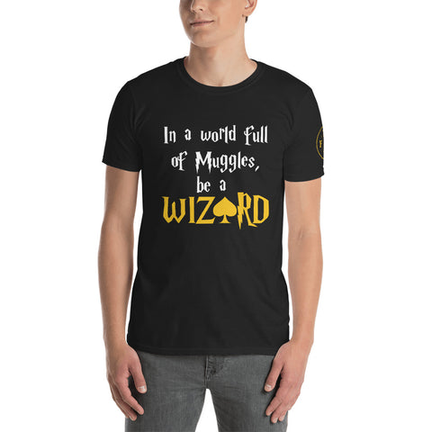 In A World Full Of Muggles, Be A Wizard T-Shirt