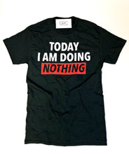 TODAY I AM DOING NOTHING TEE