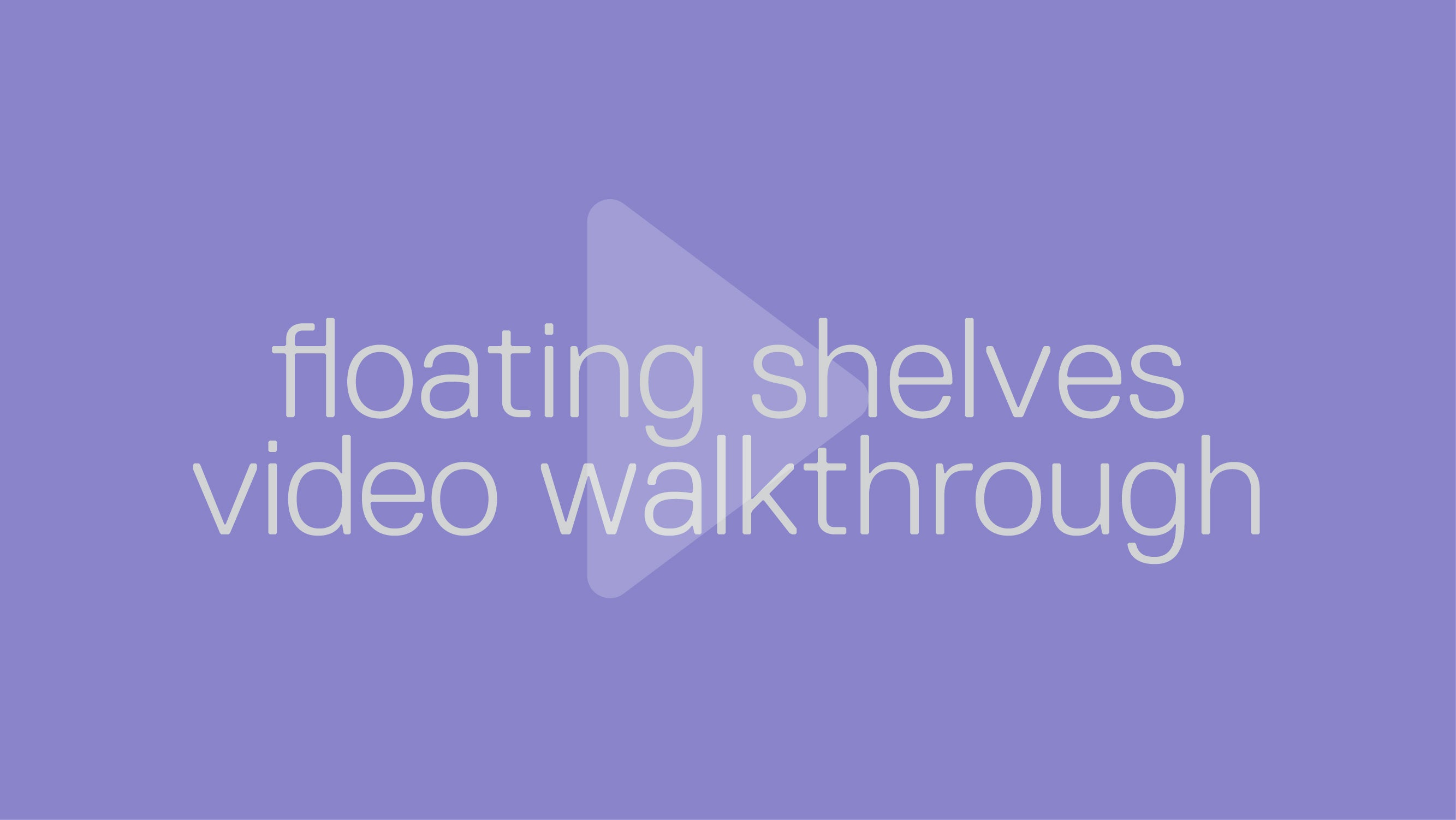 Floating Shelves Walkthrough