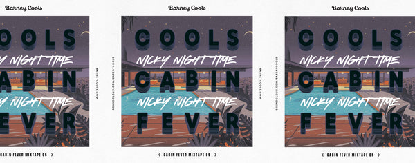 Cools Cabin Fever Mixtape 005 • Nicky Night Time