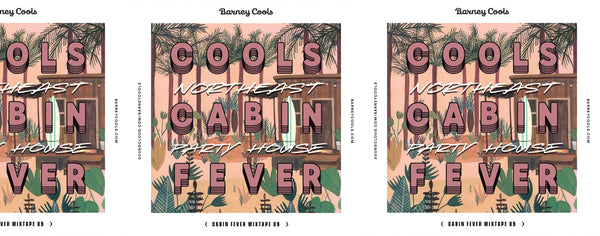 Cools Cabin Fever Mixtape 009 • Northeast Party House