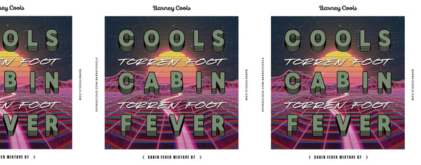 Cools Cabin Fever Mixtape 007 • Torren Foot