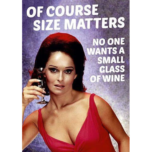 Of Course Size Matters No Wants a Small Glass Of Wine Birthday Card