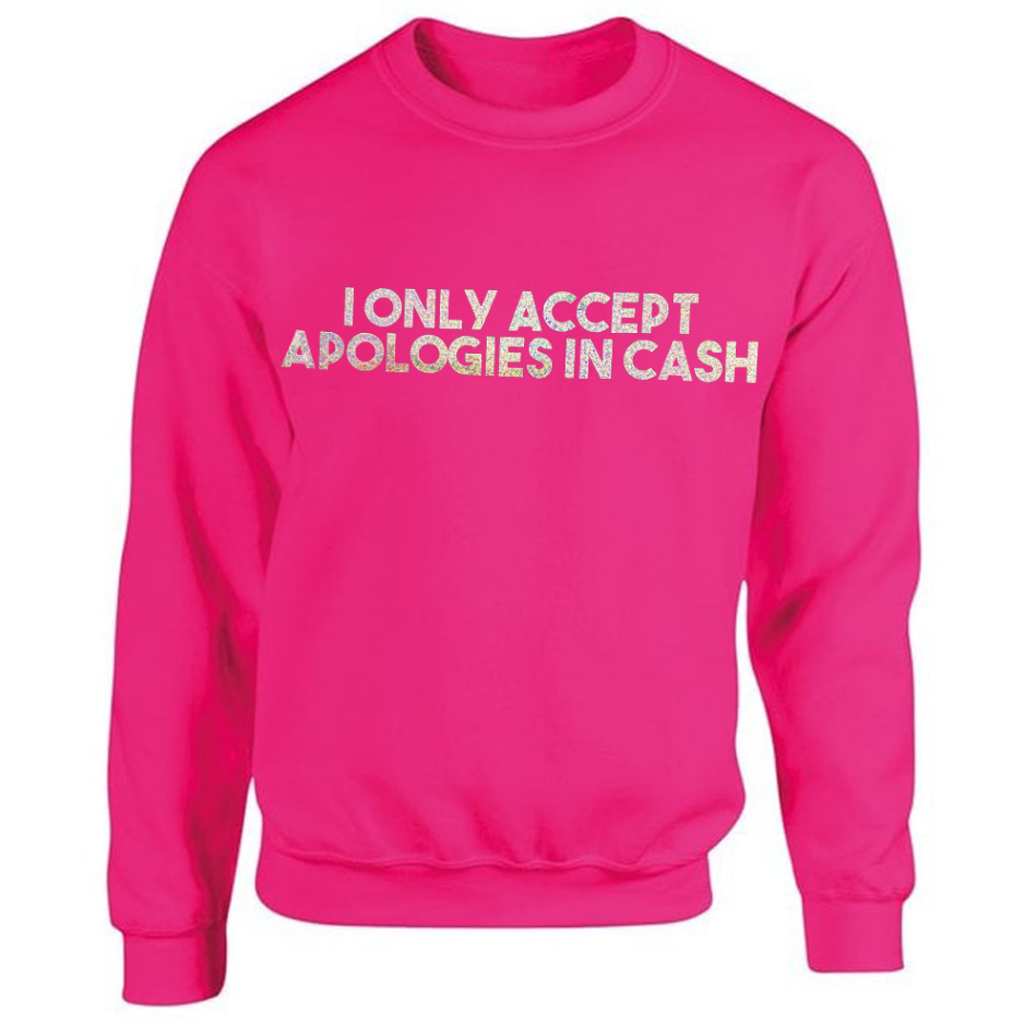 I Only Accept Apologies In Cash Unisex Sweater in Pink ONE WEEK PRE-ORDER