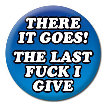 The last fuck I give Badge