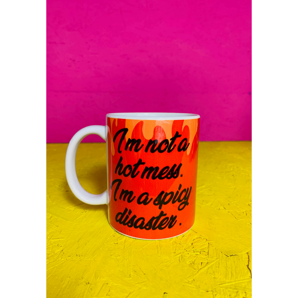 I'm Not A Hot Mess. I'm A Spicy Disaster Mug