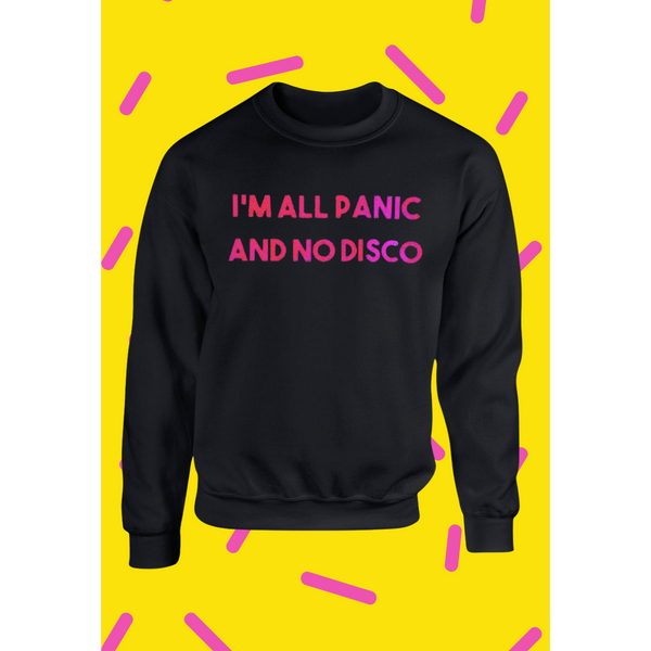 Pink I'm All Panic and No Disco Unisex Sweater in Black ONE WEEK PRE-ORDER