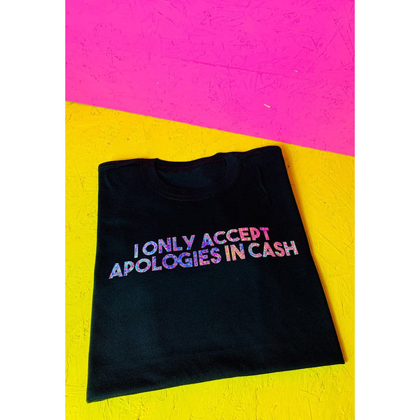 I Only Accept Apologies In Cash Unisex Slogan T-shirt