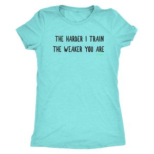 Sweat Equitees The Harder I Train Womens