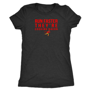 Run Faster They're Cooking Bacon Womens Food Fun