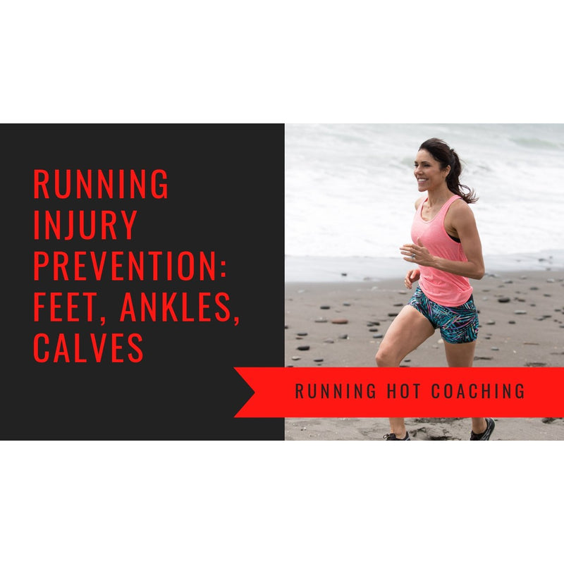 RUNNERS INJURY PREVENTION SERIES: FEET, ANKLE, CALVES