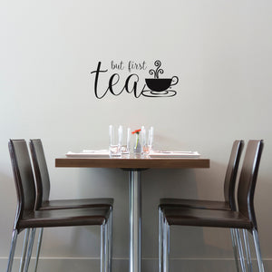 But First Tea Wall Quote-peel and stick wallpaper,black silhouette of teacup with black writing but first tea. Placed on wall over kitchen table.