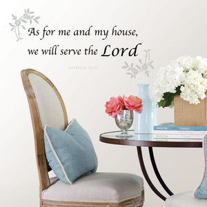 My House Wall Quote-grey floral and black inspirational wall quote. As for me and my house, we will serve the Lord, is an uplifting and encouraging line from Joshua 24:15.  hung over table