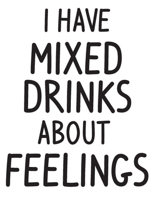 Mixed Drinks About Feelings Wall Quote-This playful, black peel and stick wall decal reads, I have mixed drinks about feelings.