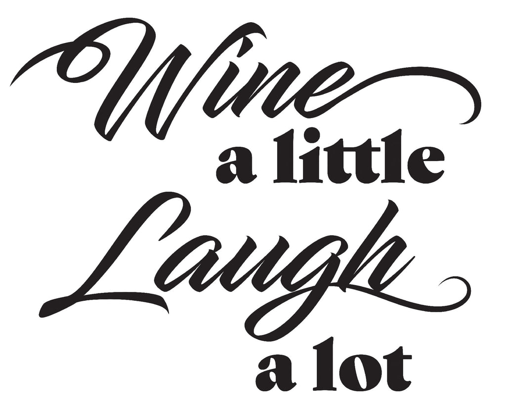 Wine a Little Laugh a lot Wall Quote-Reading, Wine a little laugh a lot is written in black.