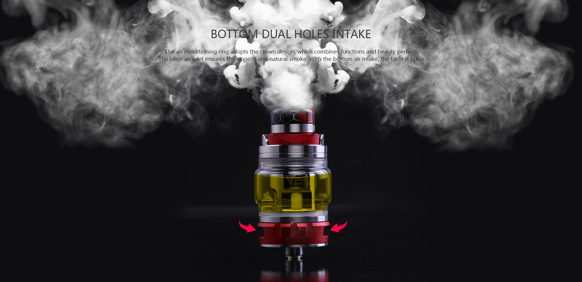 Bottom dual holes intakeThe air conditioning ring adopts the crown design, which combines functions and beauty perfectly. The large air inlet ensures the smooth and natural smoke. With the bottom air intake, the taste is purer.