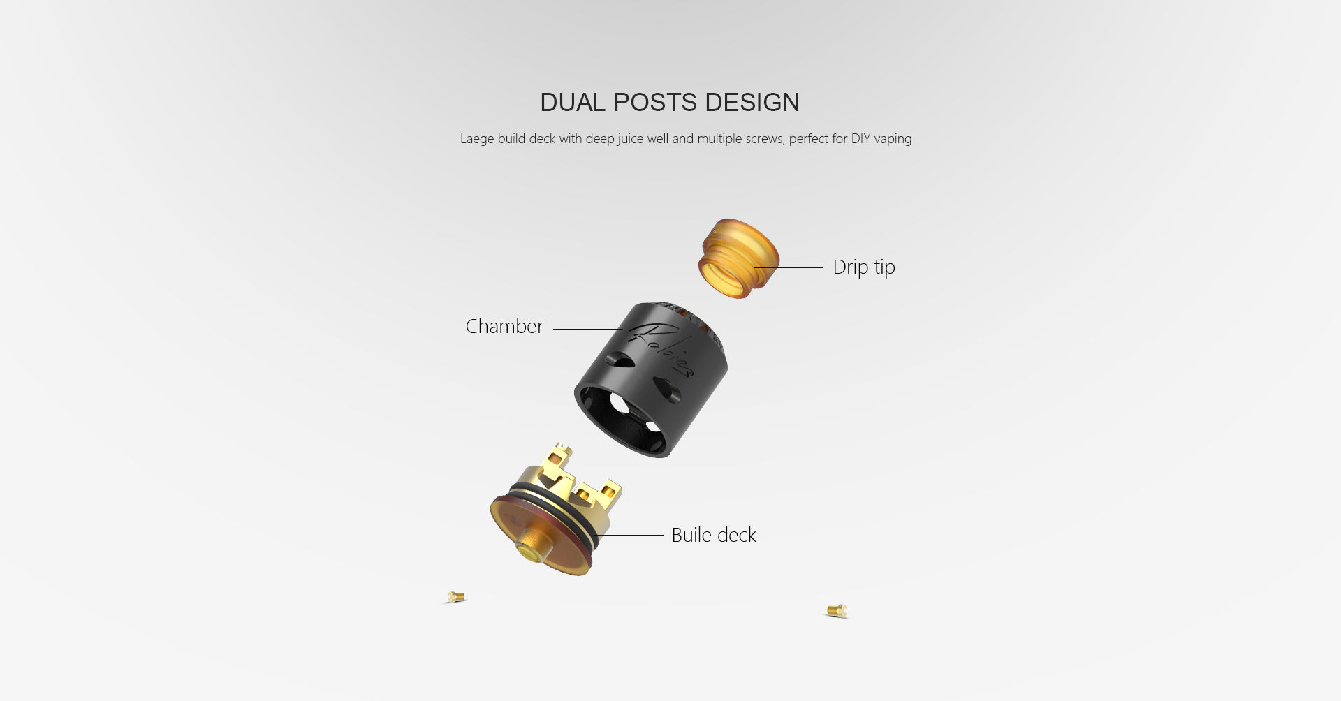 DUAL POSTS DESIGN                                  Laege build deck with deep juice well and multiple screws, perfect for DIY vaping                     Drip tip    Chamber     Buile deck