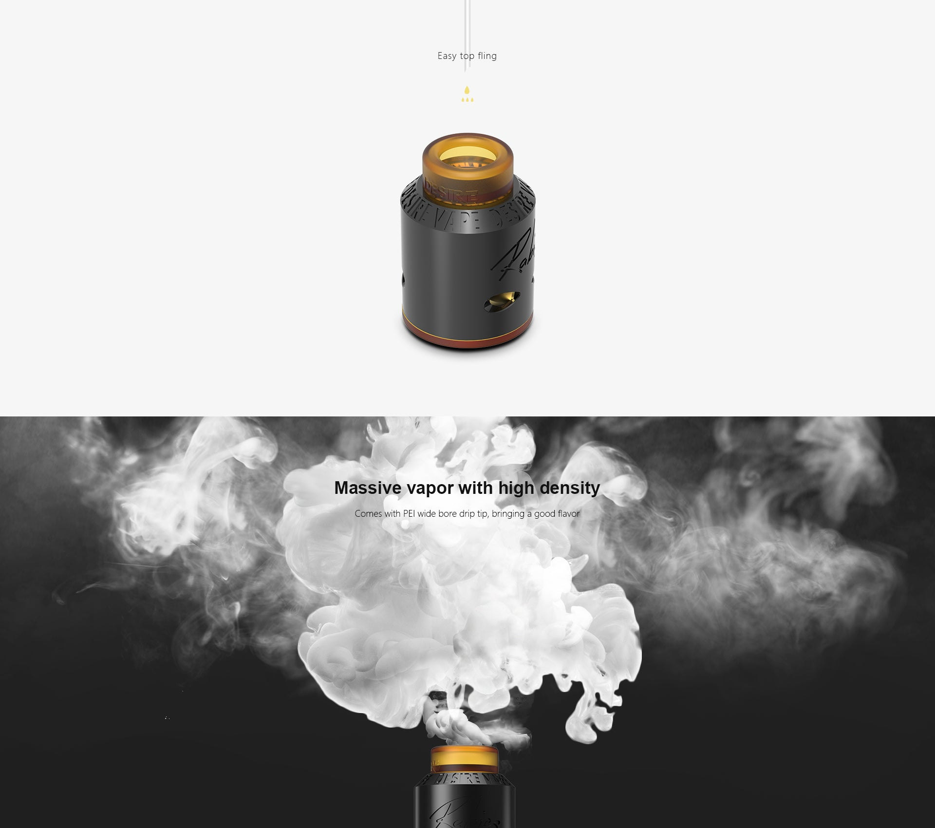Massive vapor with high density                   Comes with PEI wide bore drip tip, bringing a good flavor