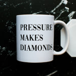Pressure Makes Diamonds Mug