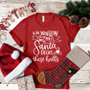 To the Window to the Wall, Till Santa Decks These Halls T-Shirt | Festive Christmas Shirt