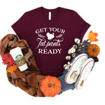 Get Your Fat Pants Ready Shirt | Funny Thanksgiving Shirt