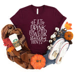 Eat Drink and Wear Stretchy Pants Shirt | Funny Thanksgiving Shirt