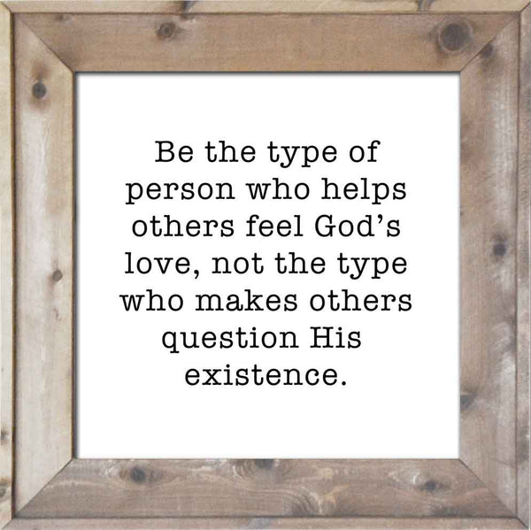 Be the Type of Person Who Helps Others Feel God's Love