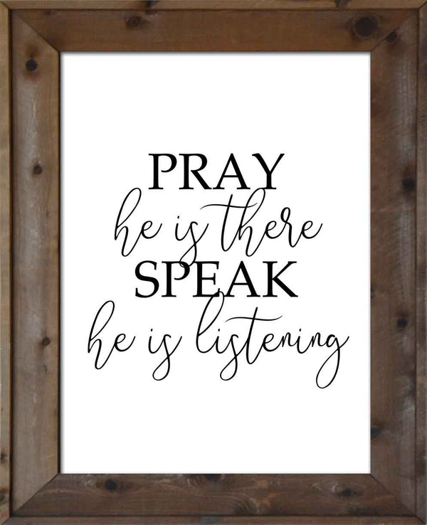 Pray He is There Speak He is Listening