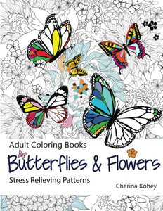 Adult Coloring Book: Butterflies and Flowers: Stress Relieving Patterns (Volume 7)