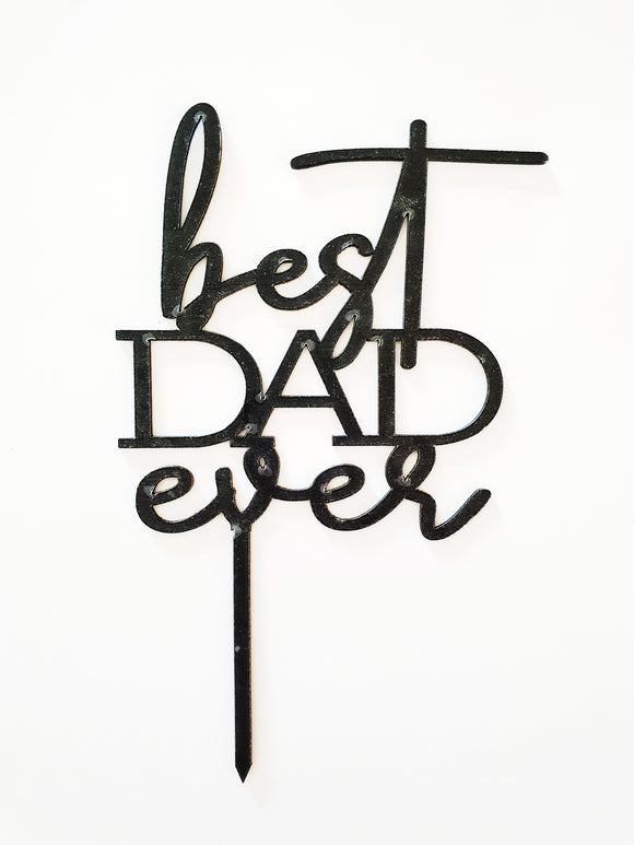 Best Dad Ever | Acrylic Cake Topper | Fathers Day