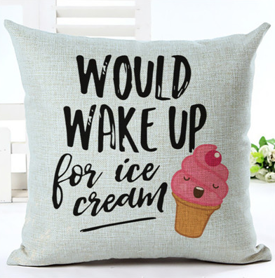 Would Wake Up For Ice Cream Cushion Cover