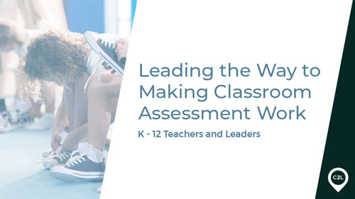 307.000 - Leading the Way to Making Classroom Assessment Work K-12