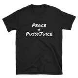 Peace & PussyJuice T-Shirt