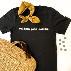 Tell Baby Yoda I Said Hi - Adult Tee