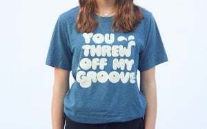 You Threw Off My Groove -  Adult Tee
