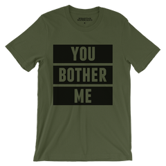 You Bother Me Tee
