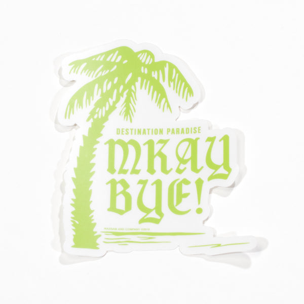 Mkay Bye Decal Sticker - White