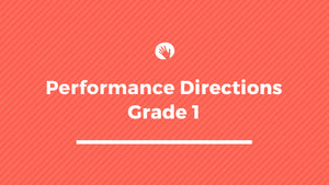 Grade 1 Performance Directions