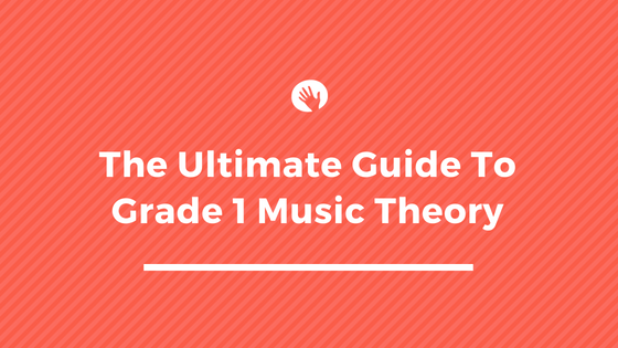 The Ultimate Guide To Grade 1 Music Theory