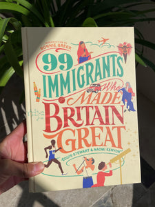 Book - 99 Immigrants Who Made Britain Great