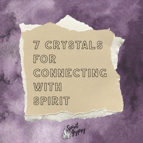 7 Crystals for Connecting with Spirit