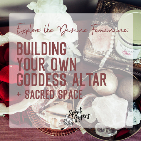 Building Your Own Goddess Altar + Sacred Space