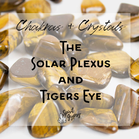 Crystals + Chakras - The Solar Plexus and Tigers Eye