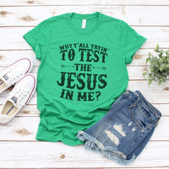 TShirt - Why Yall Tryin to Test The Jesus In Me-Triblend Tee - All Products