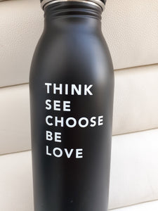 THINK SEE CHOOSE BE LOVE Water Bottle