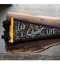Load image into Gallery viewer, Lead a Quiet Life Pennant