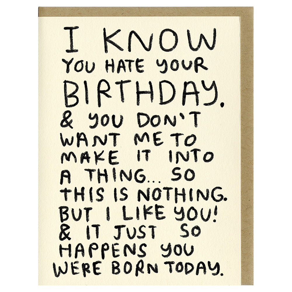 I Know You Hate Your Birthday greeting card