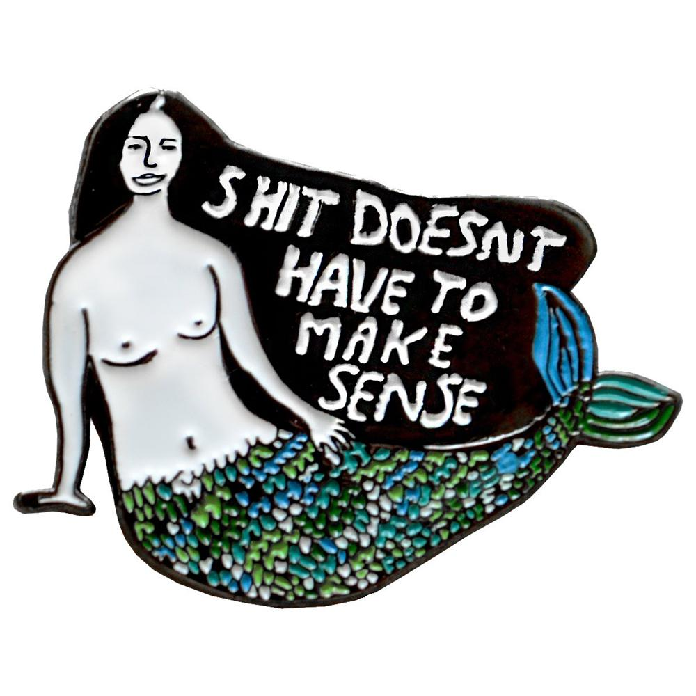 People I've Loved shit doesn't have to make sense mermaid enamel pin print gift stationery audrey and olive maternity clothes shop the woods san francisco